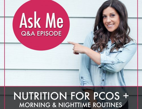 Podcast Episode 18: Q&A: Nutrition for PCOS, Morning & Nighttime Routines, Breast Cancer Prevention + Bone Broth